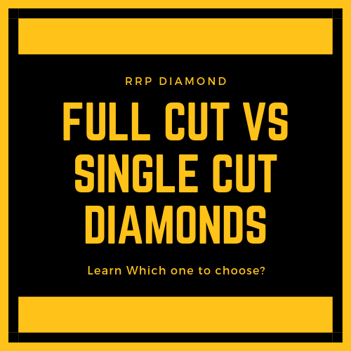 Full Cut Diamonds vs Single Cut Diamonds