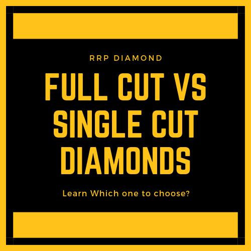 Full Cut Diamonds vs Single Cut Diamonds