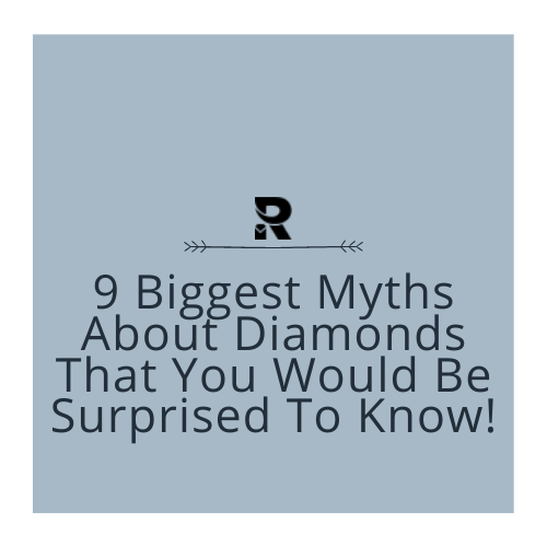 9 Biggest Myths About Diamonds That You Would Be Surprised To Know!