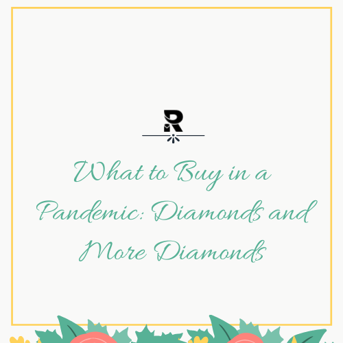 What to Buy in a Pandemic_ Diamonds and More Diamonds